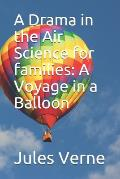 A Drama in the Air Science for families: A Voyage in a Balloon