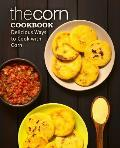 The Corn Cookbook: Delicious Ways to Cook with Corn (2nd Edition)