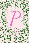 P: Monogram Initial P Notebook Journal for Women Pink Green Vines 6 X 9