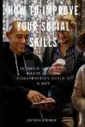 How to Improve Your Social Skills: Ultimate Tatics to Maximize Your Conversation Skills in a Day