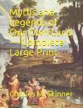 Myths and Legends of Our Own Land - Complete: Large Print