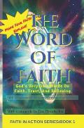 The Word Of Faith: God's Very Own Words On Faith, Trust, And Believing - Faith Scriptures from the New Testament of the Bible