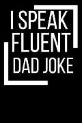 I Speak Fluent Dad Joke Journal: A Blank Lined Notebook and Funny Saying Journal