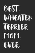 Best Wheaten Terrier Mom Ever: Notebook Unique Journal for Proud Dog Owners, Moms Gift Idea for Women & Girls Personalized Lined Note Book, Individua