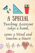 A Special Teaching Assistant Takes a Hand, Opens a Mind and Touches a Heart: Teaching Assistant Gift Present -Lined Blank Notebook Journal