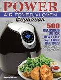 Power Air Fryer Xl Oven Cookbook: 500 Delicious, Quick, Healthy, and Easy Recipes to Fry, Bake, Grill, and Roast with Your Power Air Fryer Xl Oven