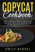 Copycat Cookbook: Learn The Cooking Techniques for Making The Most Popular Restaurant Recipes at Home. Including Quick, Delicious and Ea