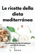 Le ricette della dieta mediterr?nea: Una deliziosa raccolta di ricette per uno stile di vita sano. Mediterranean Diet Recipes (Italian Edition)