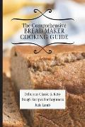 The Comprehensive Bread Maker Cooking Guide: Delicious Classic & Keto Dough Recipes For Beginners