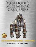 Advanced Coloring Books (Mysterious Mechanical Creatures): Advanced Coloring (Colouring) Books with 40 Coloring Pages: Mysterious Mechanical Creatures