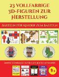 Basteln f?r Kinder zum Basteln (23 vollfarbige 3D-Figuren zur Herstellung mit Papier): Ein tolles Geschenk f?r Kinder, das viel Spa? macht