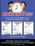 Kids Activity Sheets (How long does it take?): A full color workbook to help children learn about time