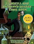 Children's Puzzle Book Age 6 - 8 (Dr Jekyll and Mr Hyde's Secret Code Book): Help Dr Jekyll find the antidote. Using the map supplied solve the crypti