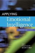 Applying Emotional Intelligence: A Practitioner's Guide