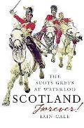 Scotland Forever!: The Scots Greys at Waterloo