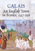 Calais: An English Town in France, 1347-1558