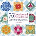 75 Crocheted Floral Blocks: Beautiful Patterns To Mix and Match for Throws, Accessories, Baby Blankets and More