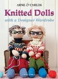 Knitted Dolls: Handmade Toys With a Designer Wardrobe, Knitting Fun for the Child in All of Us