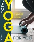 Total Yoga A Step By Step Guide to Yoga at Home for Everybody