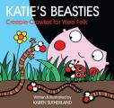 Katie's Beasties: Creepie-Crawlies for Wee Folk: A Book O Bugs for Wee Folk