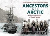 Ancestors in the Artic: A Photographic History of Dundee Whaling