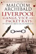 Liverpool: Gangs, Vice and Packet Rats: 19th Century Crime and Punishment