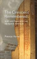 Crescent Remembered - Islam and Nationalism on the Iberian Peninsula