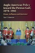 Anglo-American Policy toward the Persian Gulf, 1978-1985 - Power, Influence & Restraint