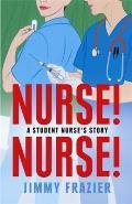 Nurse, Nurse: a Student Nurse's Story