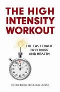 High Intensity Workout: the Fast Track To Fitness and Health