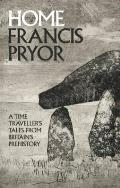 Home A Time Travellers Tales from Britains Prehistory