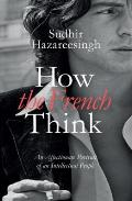 How the French Think: an Affectionate Portrait of an Intellectual People