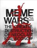 Meme Wars the Creative Destruction of Neoclassical Economics