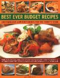 Best Ever Budget Recipes: 200 Fabulous Low-Cost Dishes for the Thrifty Cook: More Than 175 Delicious Step-By-Step Recipes Shown in 800 Photograp