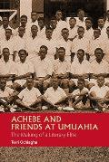Achebe and Friends at Umuahia: The Making of a Literary Elite