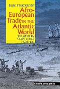Afro-European Trade in the Atlantic World: The Western Slave Coast, C. 1550- C. 1885