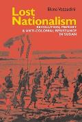 Lost Nationalism: Revolution, Memory and Anti-Colonial Resistance in Sudan