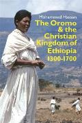 The Oromo and the Christian Kingdom of Ethiopia: 1300-1700
