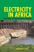 Electricity in Africa: The Politics of Transformation in Uganda
