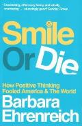 Smile or Die How Positive Thinking Fooled America & the World