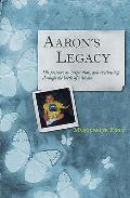 Aaron's Legacy: His Presence an Inspiration, and Everlasting, Through the Birth of a Dream