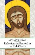 Let Love Speak: Reflections on Renewal in the Irish Church