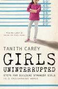Girls Uninterrupted: Steps for Building Stronger Girls in a Challenging World