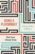 Being a Playwright: A Career Guide for Writers