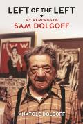 Left of the Left My Memories of Sam Dolgoff