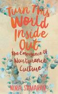 Turn This World Inside Out The Emergence of Nurturance Culture
