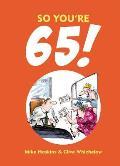 So You're 65!
