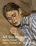 All Too Human Bacon Freud & a Century of Painting Life