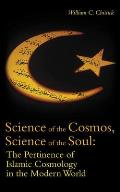Science of the Cosmos, Science of the Soul: The Pertinence of Islamic Cosmology in the Modern World