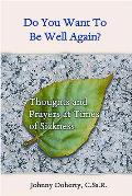 Do You Want to Be Well Again?: Thoughts and Prayers at Times of Sickness